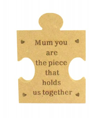 Mini Laser Engraved 'Mum you are the piece that holds us together' 18mm Freestanding MDF Shape