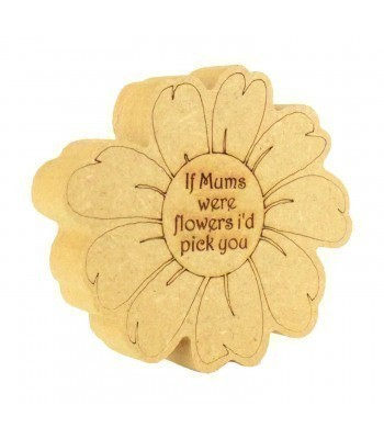 Mini Laser Engraved 'If Mums were flowers I'd pick you' 18mm Freestanding MDF Shape