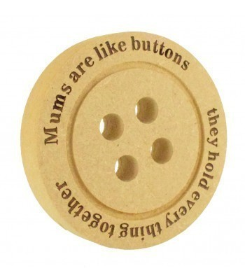 Mini Laser Engraved 'Mums are like buttons, they hold every thing together' 18mm Freestanding MDF Shape