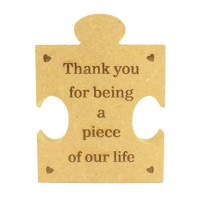 Mini Laser Engraved 'Thank you for being a piece of our life' 18mm Freestanding MDF Shape