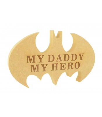 Laser Engraved 18mm Freestanding MDF 'My Daddy, My Hero' Bat Shape - Options Available
