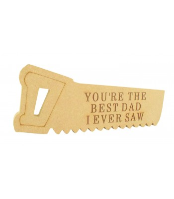 Laser Engraved 'You're the best Dad I ever saw' 18mm Freestanding MDF Saw Shape - Options Available