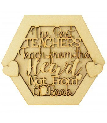 Laser Cut 3D Hexagon Shape Sign - 'The Best Teachers Teach from the Heart. Not From A Book'