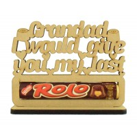 6mm 'Grandad I would give you my last Rolo' Rolo Chocolates Holder on a Stand