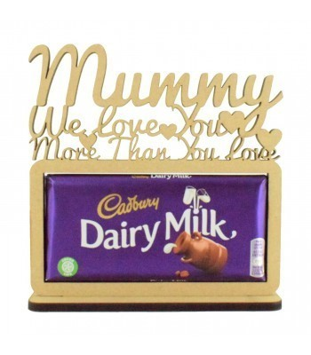 6mm 'Mummy We love you more than you love Dairy Milk' Cadbury Dairy Milk Chocolate Bar Holder on a Stand