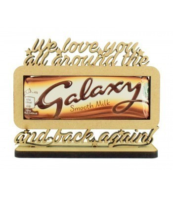 6mm 'We love you all around the Galaxy and back again!' Galaxy Chocolate Bar Holder on a Stand