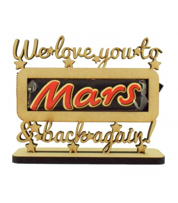 6mm 'We love you to mars & back again!' Mars Chocolate Bar Holder on a Stand