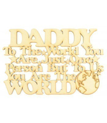 'Daddy to the world you are just one person but to US you are the world' Quote Sign