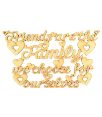 Laser cut 'Friends are the Family we choose for ourselves' Quote Sign