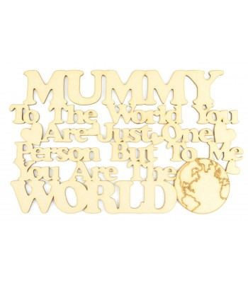 'Mummy to the world you are just one person but to ME you are the world' Quote Sign