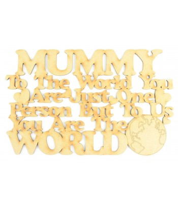 'Mummy to the world you are just one person but to US you are the world' Quote Sign