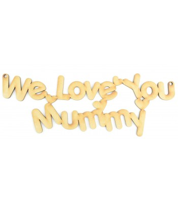 Laser Cut 'We Love You Mummy' Sign