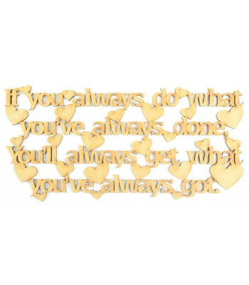 Laser Cut 'If you always do what you've always done...' Quote Sign with hearts