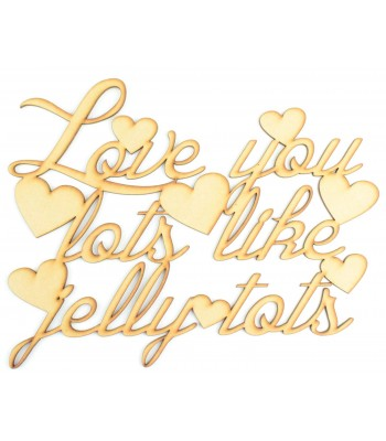Laser Cut 'Love you lots like jelly tots' Script font Quote Sign