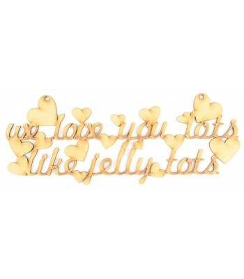 Laser Cut 'We Love You Lots, Like Jelly Tots' Quote Sign