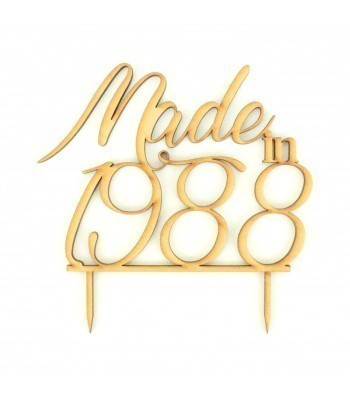 Laser Cut Personalised Birthday Cake Topper 'Made in...' with a Year of your choice.