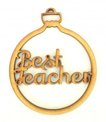 Laser Cut 'Best Teacher' Christmas Bauble
