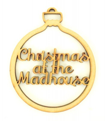 Laser Cut 'Christmas At The Madhouse' Christmas Bauble