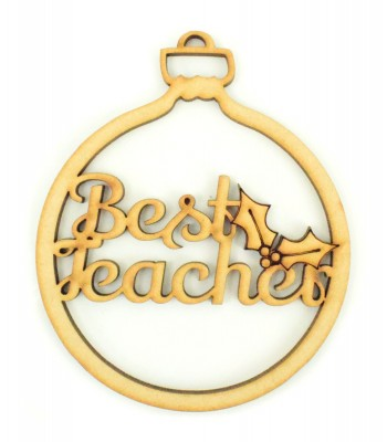 Laser Cut 'Best Teacher' Christmas Bauble with Holly