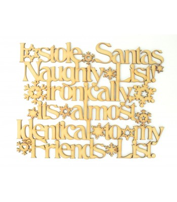 Laser cut 'I stole Santas Naughty list! Ironically its almost Identical to my Friends List' Quote Sign