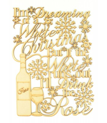 Laser cut 'Im dreaming of a white christmas but it the white runs out I'll drink the Rose' Quote Sign