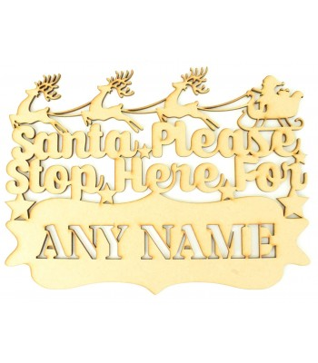Laser cut Personalised 'Santa Please Stop Here For...' Quote Sign with Stencil Cut Name