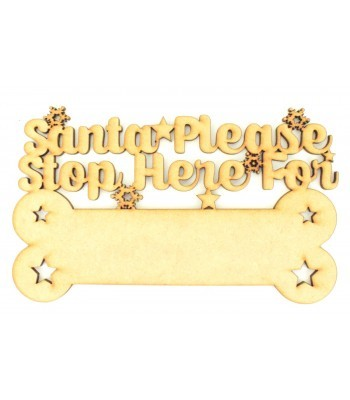Laser cut 'Santa Please Stop Here For...' Quote Sign with Blank Dog Bone To Add Vinyl
