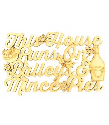 Laser cut 'This House Runs On Baileys & Mince Pies' Quote Sign