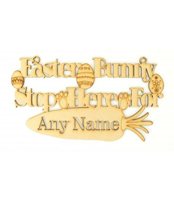 Laser Cut Personalised 'Easter Bunny Stop Here For' with Stencil Cut Name