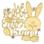 Laser Cut 'Webelieve in the Easter Bunny' Quote Sign