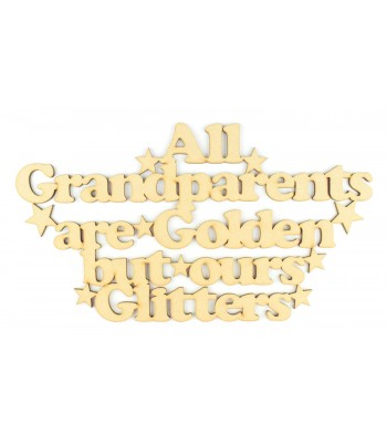Laser Cut 'All Grandparents are Golden but ours Glitters' Quote Sign