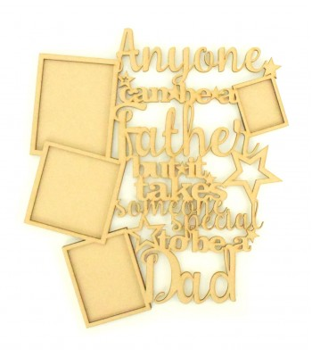 Laser Cut 'Anyone can be a Father but it takes someone special to be a Dad' Multi Photo Frame Design