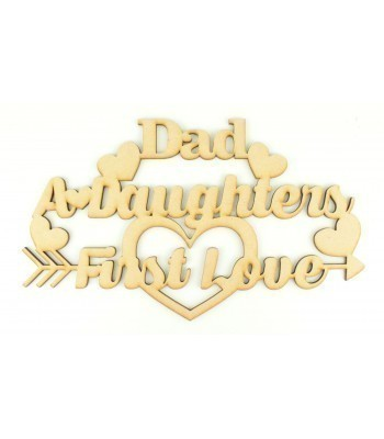 Laser Cut 'Dad, A Daughters First Love' Quote Sign