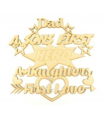 Laser Cut 'Dad, A Sons First Hero, A Daughters First Love' Quote Sign