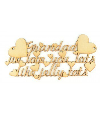 Laser Cut 'Grandad We Love You Lots like Jelly tots' Quote Sign