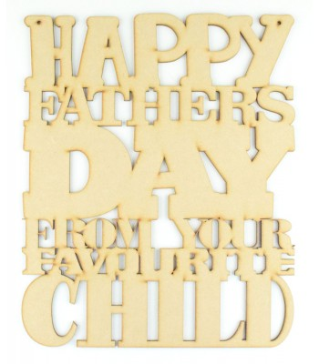 Laser cut 'Happy Fathers Day from your favourite child' Quote Sign