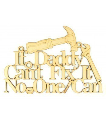 Laser Cut 'If Daddy can't fix it, no one can' Quote Sign