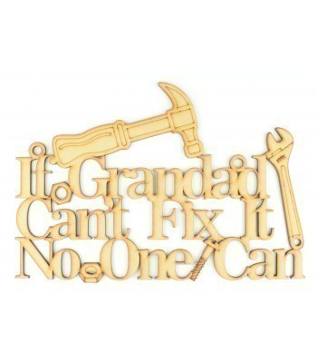 Laser Cut 'If Grandad can't fix it no one can' Quote Sign