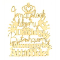 Laser Cut 'I may look like my Daddy, But I have my Mommy's Attitude' Quote Sign