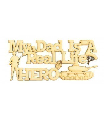 Laser Cut 'My Dad is a Real Life Hero' Quote Sign