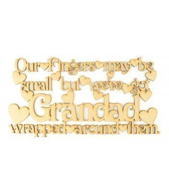 Laser Cut 'Our fingers may be small but we've got Grandad wrapped around them' Quote Sign