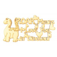 Laser Cut 'ROAR means I love you in Dinosaur' Quote Sign