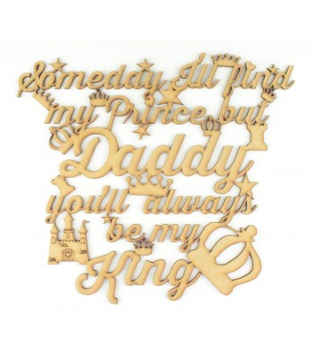 Laser cut 'Someday I'll Find My Prince, But Daddy you'll always be my King' Quote Sign