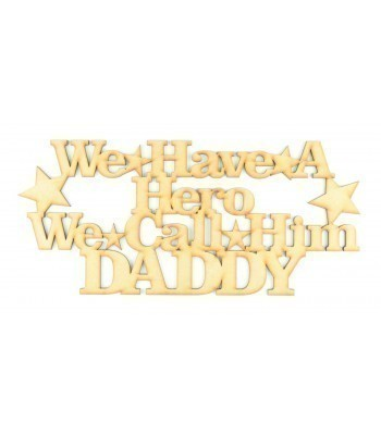 Laser Cut 'We have a hero, we call him Daddy' Quote Sign
