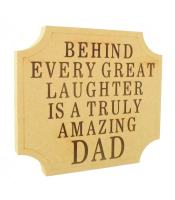 Laser Engraved 18mm Freestanding MDF 'Behind every great laughter is a truly amazing Dad' Curved Corner Plaque