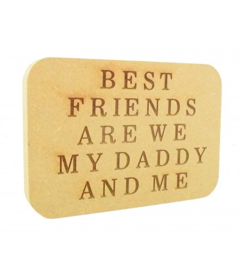 Laser Engraved 18mm Freestanding MDF 'Best Friends are we, My Daddy and me' Rounded Plaque