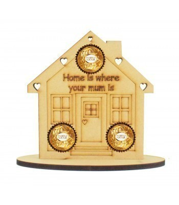 6mm 'Home is where your mum is' Mothers Day House Shape Ferrero Rocher or Lindt Chocolate Ball Holder on a Stand