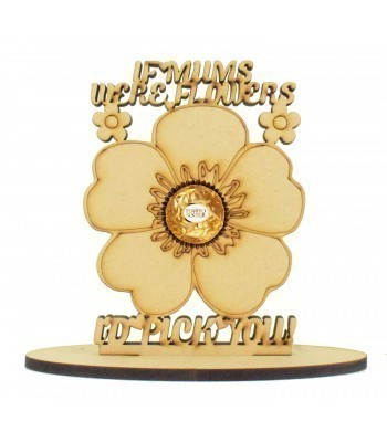 6mm 'If Mums Were Flowers I'd Pick You' Mothers Day Flower Shape Ferrero Rocher or Lindt Chocolate Ball Holder on a Stand
