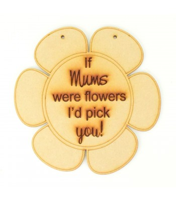 Laser Cut 'If Mums were flowers I'd pick you!' Engraved Flower Plaque