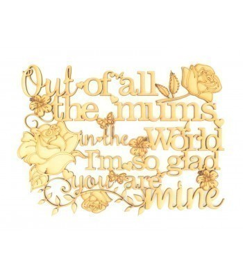 Laser Cut 'Out of all the mums in the world, I'm so glad you are mine' Quote Sign